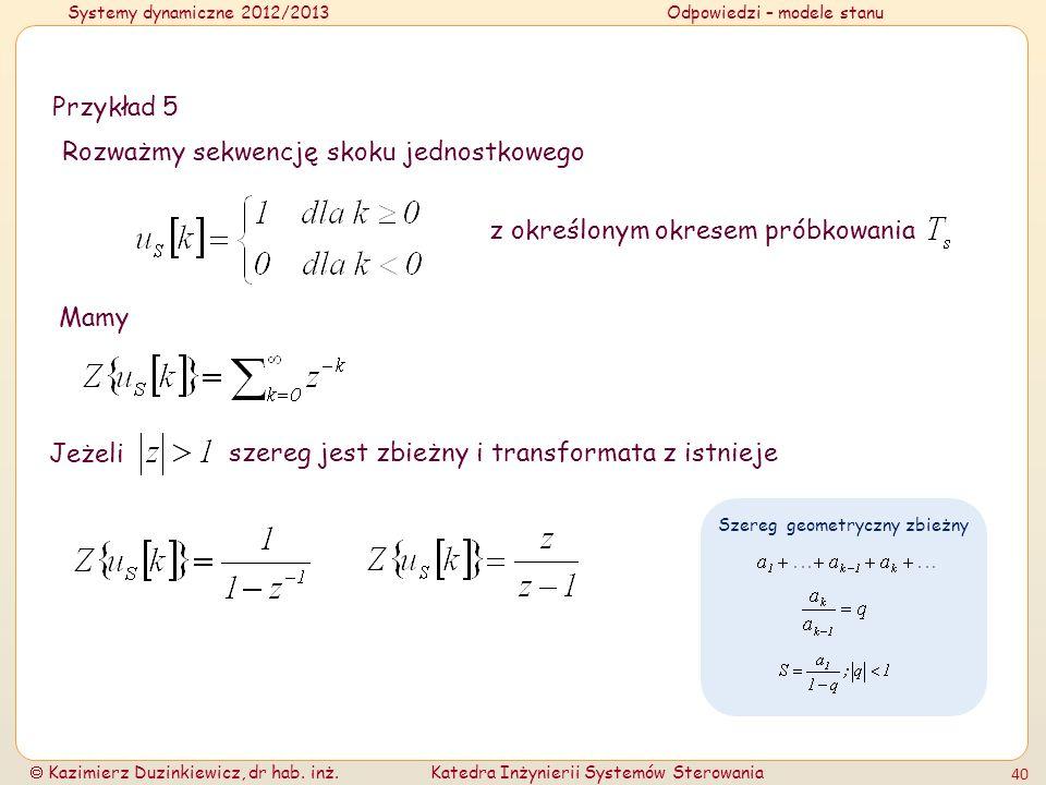 Systemy dynamiczne 2012/2013Odpowiedzi – modele stanu Kazimierz Duzinkiewicz, dr hab. inż.Katedra Inżynierii Systemów Sterowania 40 Szereg geometryczn