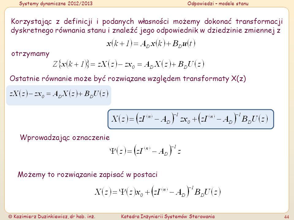 Systemy dynamiczne 2012/2013Odpowiedzi – modele stanu Kazimierz Duzinkiewicz, dr hab. inż.Katedra Inżynierii Systemów Sterowania 44 Korzystając z defi