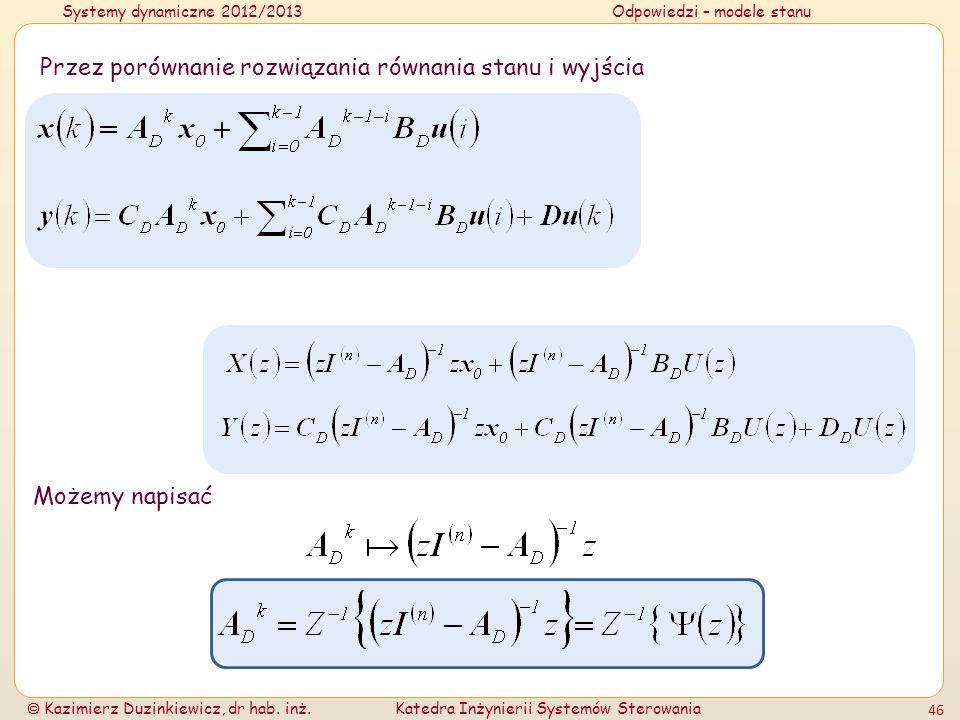 Systemy dynamiczne 2012/2013Odpowiedzi – modele stanu Kazimierz Duzinkiewicz, dr hab. inż.Katedra Inżynierii Systemów Sterowania 46 Przez porównanie r