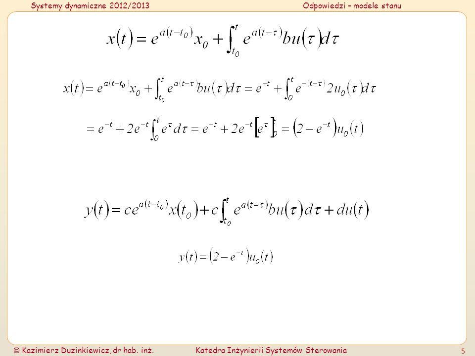 Systemy dynamiczne 2012/2013Odpowiedzi – modele stanu Kazimierz Duzinkiewicz, dr hab. inż.Katedra Inżynierii Systemów Sterowania 5