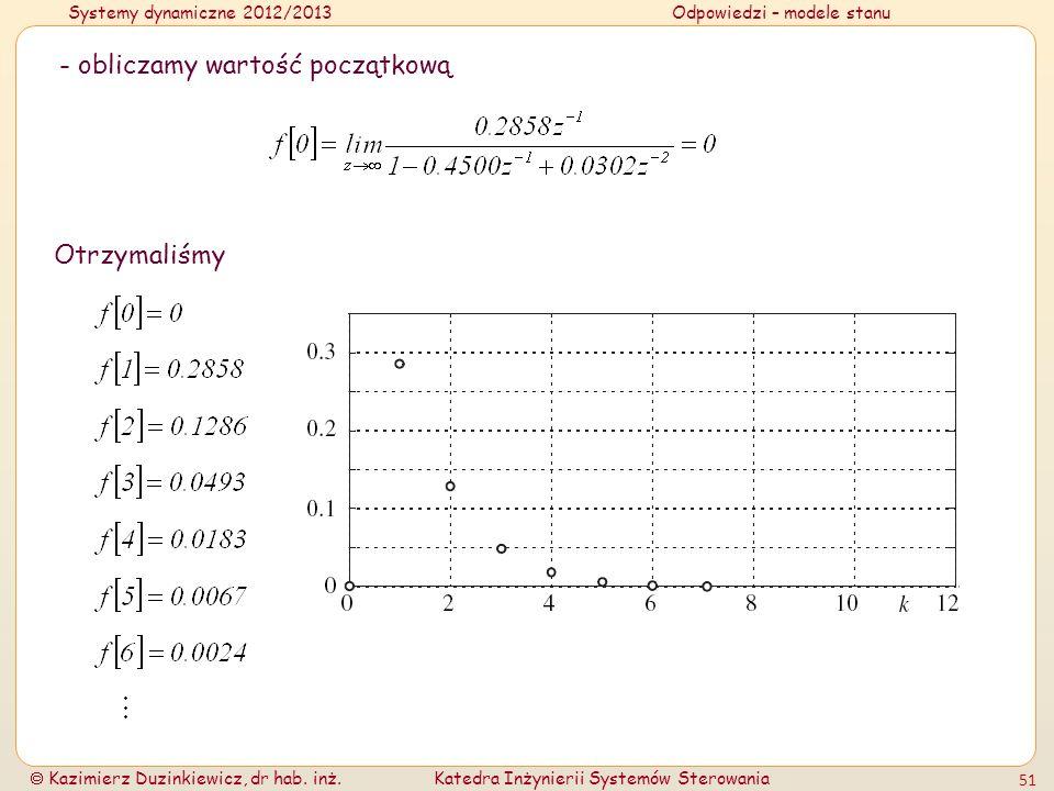 Systemy dynamiczne 2012/2013Odpowiedzi – modele stanu Kazimierz Duzinkiewicz, dr hab. inż.Katedra Inżynierii Systemów Sterowania 51 - obliczamy wartoś