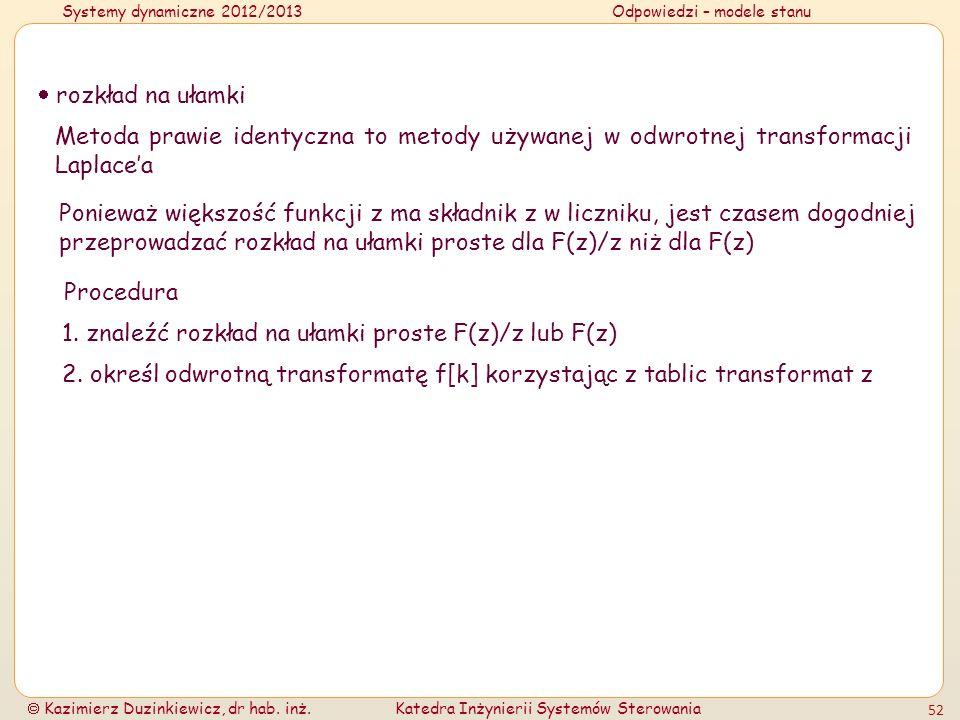 Systemy dynamiczne 2012/2013Odpowiedzi – modele stanu Kazimierz Duzinkiewicz, dr hab. inż.Katedra Inżynierii Systemów Sterowania 52 rozkład na ułamki