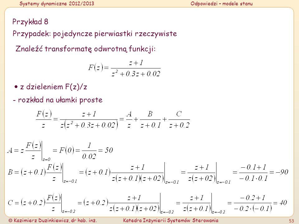 Systemy dynamiczne 2012/2013Odpowiedzi – modele stanu Kazimierz Duzinkiewicz, dr hab. inż.Katedra Inżynierii Systemów Sterowania 53 Przykład 8 Przypad