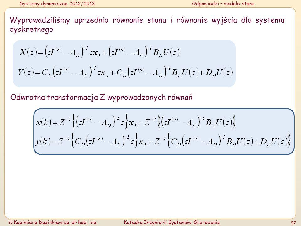 Systemy dynamiczne 2012/2013Odpowiedzi – modele stanu Kazimierz Duzinkiewicz, dr hab. inż.Katedra Inżynierii Systemów Sterowania 57 Wyprowadziliśmy up