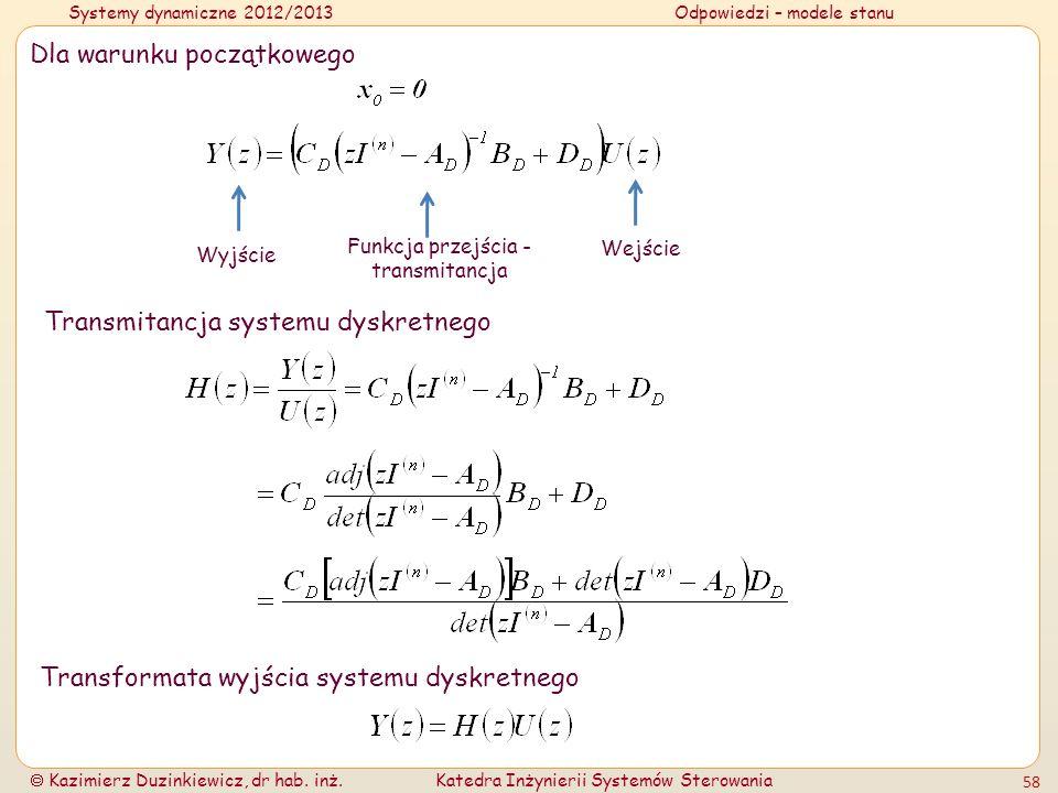 Systemy dynamiczne 2012/2013Odpowiedzi – modele stanu Kazimierz Duzinkiewicz, dr hab. inż.Katedra Inżynierii Systemów Sterowania 58 Dla warunku począt