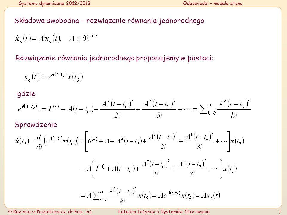 Systemy dynamiczne 2012/2013Odpowiedzi – modele stanu Kazimierz Duzinkiewicz, dr hab. inż.Katedra Inżynierii Systemów Sterowania 7 Składowa swobodna –