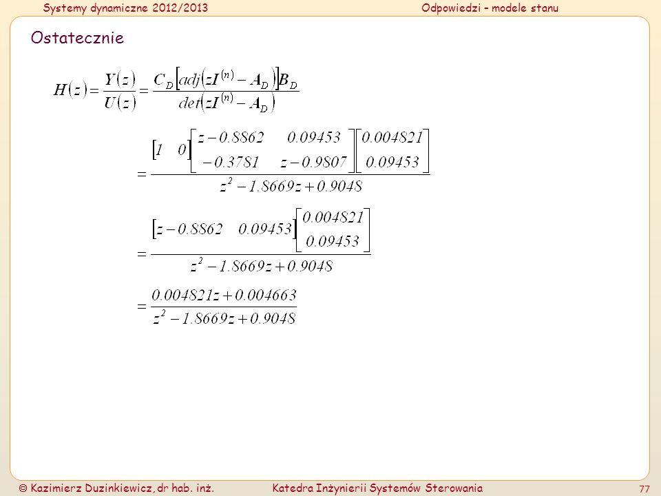 Systemy dynamiczne 2012/2013Odpowiedzi – modele stanu Kazimierz Duzinkiewicz, dr hab. inż.Katedra Inżynierii Systemów Sterowania 77 Ostatecznie
