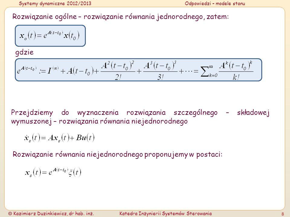 Systemy dynamiczne 2012/2013Odpowiedzi – modele stanu Kazimierz Duzinkiewicz, dr hab. inż.Katedra Inżynierii Systemów Sterowania 8 Rozwiązanie ogólne
