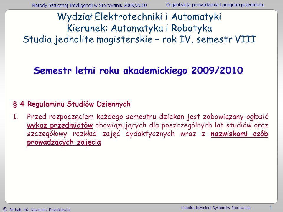 Metody Sztucznej Inteligencji w Sterowaniu 2009/2010 Organizacja prowadzenia i program przedmiotu Dr hab. inż. Kazimierz Duzinkiewicz 1 Katedra Inżyni
