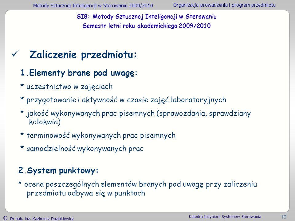 Metody Sztucznej Inteligencji w Sterowaniu 2009/2010 Organizacja prowadzenia i program przedmiotu Dr hab. inż. Kazimierz Duzinkiewicz 10 Katedra Inżyn