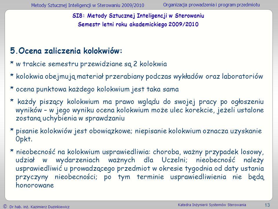 Metody Sztucznej Inteligencji w Sterowaniu 2009/2010 Organizacja prowadzenia i program przedmiotu Dr hab. inż. Kazimierz Duzinkiewicz 13 Katedra Inżyn