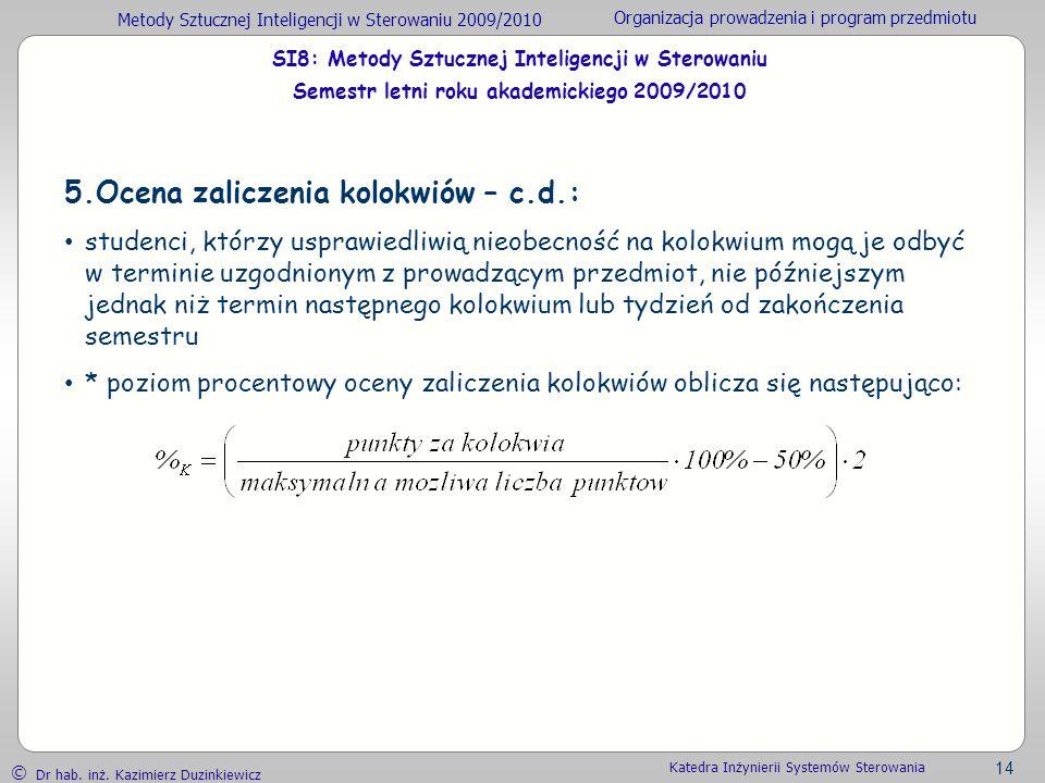 Metody Sztucznej Inteligencji w Sterowaniu 2009/2010 Organizacja prowadzenia i program przedmiotu Dr hab. inż. Kazimierz Duzinkiewicz 14 Katedra Inżyn