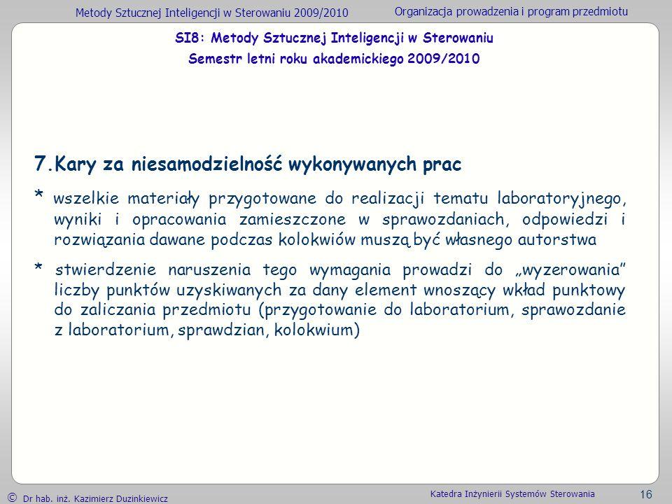 Metody Sztucznej Inteligencji w Sterowaniu 2009/2010 Organizacja prowadzenia i program przedmiotu Dr hab. inż. Kazimierz Duzinkiewicz 16 Katedra Inżyn