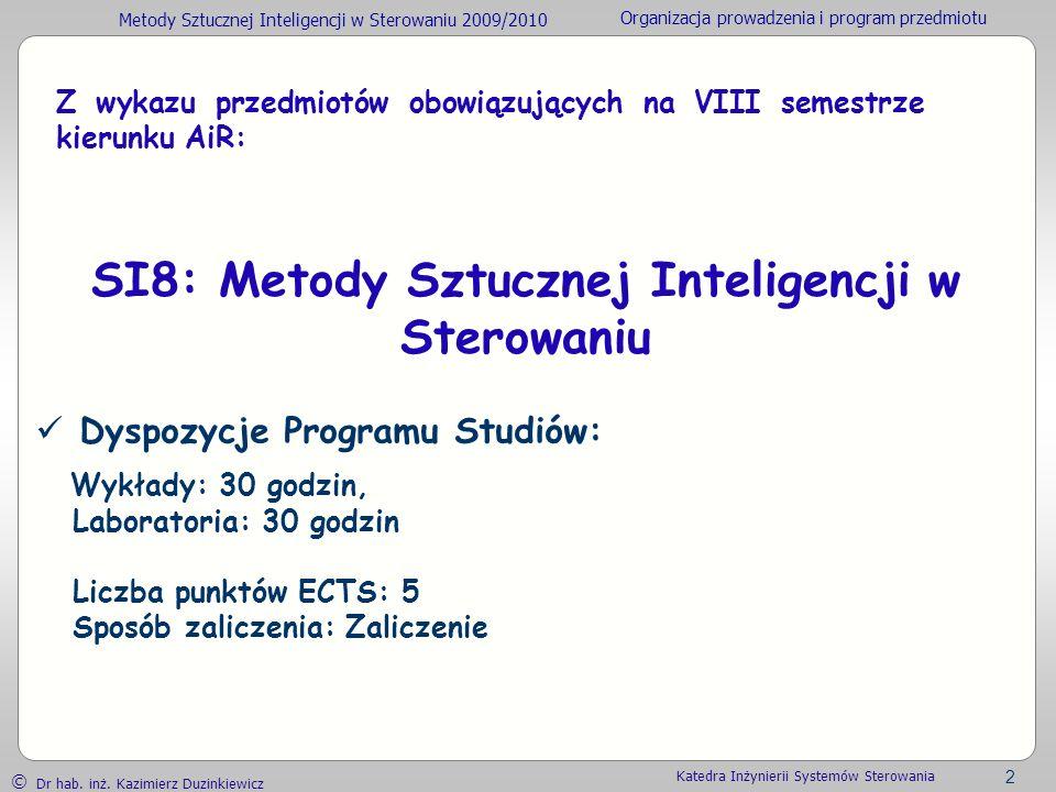 Metody Sztucznej Inteligencji w Sterowaniu 2009/2010 Organizacja prowadzenia i program przedmiotu Dr hab. inż. Kazimierz Duzinkiewicz 2 Katedra Inżyni