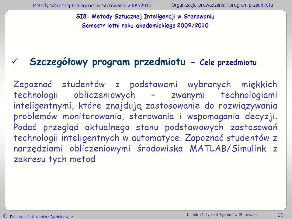 Metody Sztucznej Inteligencji w Sterowaniu 2009/2010 Organizacja prowadzenia i program przedmiotu Dr hab. inż. Kazimierz Duzinkiewicz 20 Katedra Inżyn