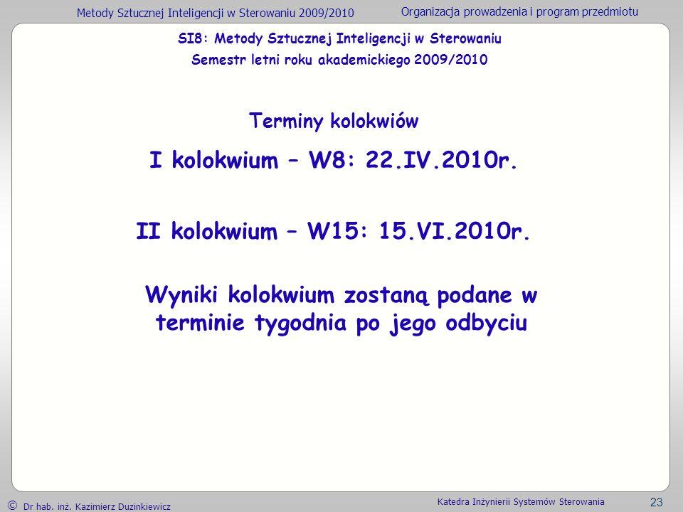 Metody Sztucznej Inteligencji w Sterowaniu 2009/2010 Organizacja prowadzenia i program przedmiotu Dr hab. inż. Kazimierz Duzinkiewicz 23 Katedra Inżyn