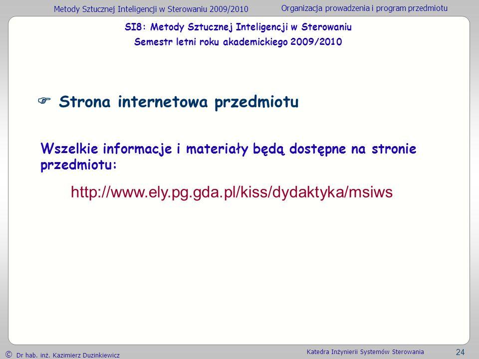 Metody Sztucznej Inteligencji w Sterowaniu 2009/2010 Organizacja prowadzenia i program przedmiotu Dr hab. inż. Kazimierz Duzinkiewicz 24 Katedra Inżyn