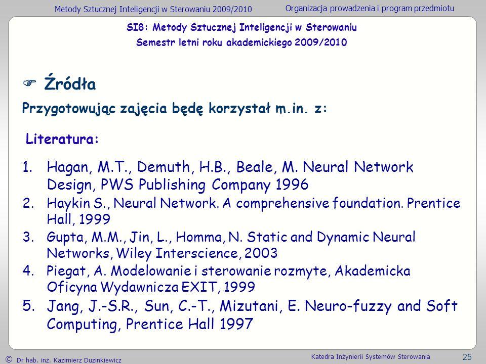 Metody Sztucznej Inteligencji w Sterowaniu 2009/2010 Organizacja prowadzenia i program przedmiotu Dr hab. inż. Kazimierz Duzinkiewicz 25 Katedra Inżyn