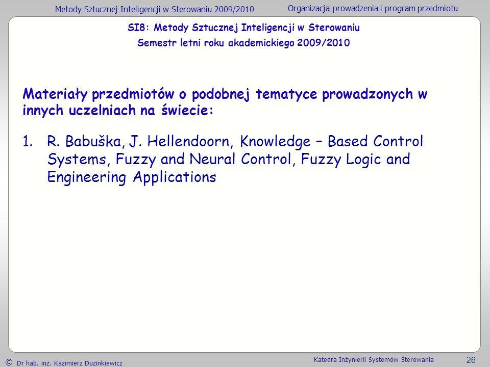 Metody Sztucznej Inteligencji w Sterowaniu 2009/2010 Organizacja prowadzenia i program przedmiotu Dr hab. inż. Kazimierz Duzinkiewicz 26 Katedra Inżyn