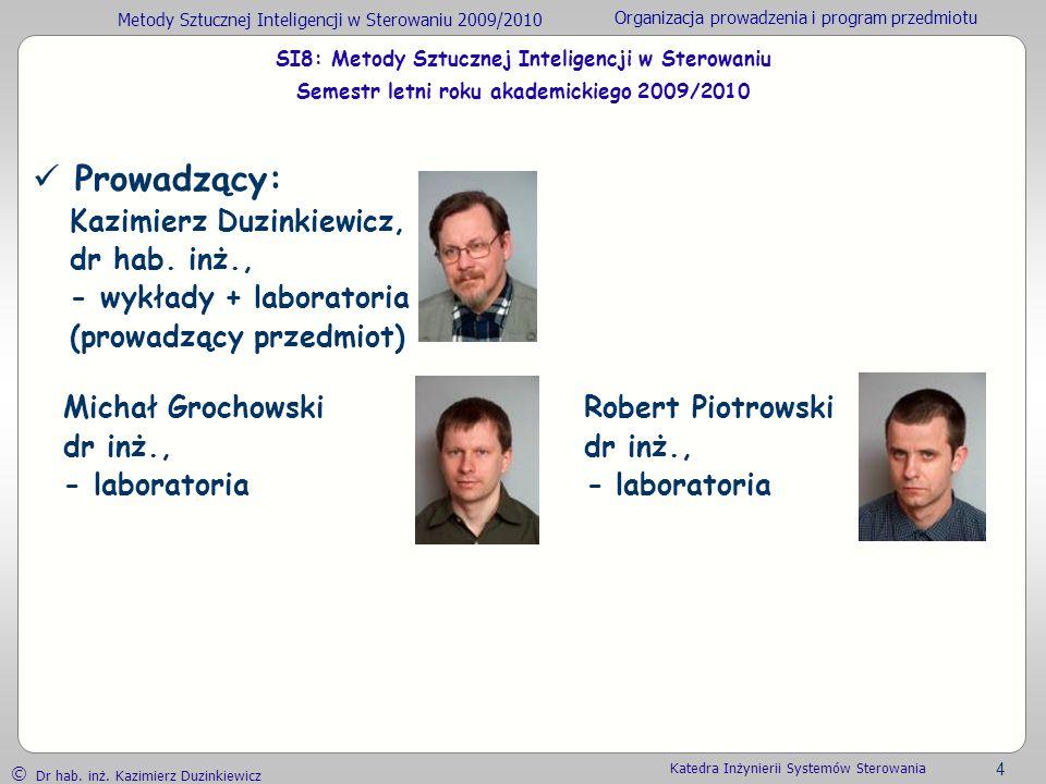 Metody Sztucznej Inteligencji w Sterowaniu 2009/2010 Organizacja prowadzenia i program przedmiotu Dr hab. inż. Kazimierz Duzinkiewicz 4 Katedra Inżyni