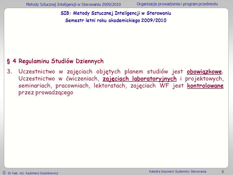 Metody Sztucznej Inteligencji w Sterowaniu 2009/2010 Organizacja prowadzenia i program przedmiotu Dr hab. inż. Kazimierz Duzinkiewicz 6 Katedra Inżyni