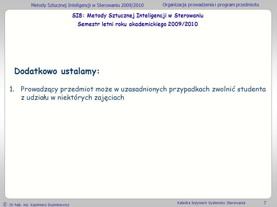 Metody Sztucznej Inteligencji w Sterowaniu 2009/2010 Organizacja prowadzenia i program przedmiotu Dr hab. inż. Kazimierz Duzinkiewicz 7 Katedra Inżyni
