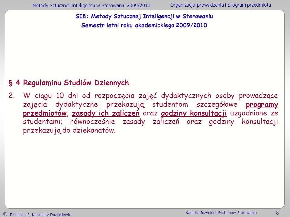 Metody Sztucznej Inteligencji w Sterowaniu 2009/2010 Organizacja prowadzenia i program przedmiotu Dr hab. inż. Kazimierz Duzinkiewicz 8 Katedra Inżyni
