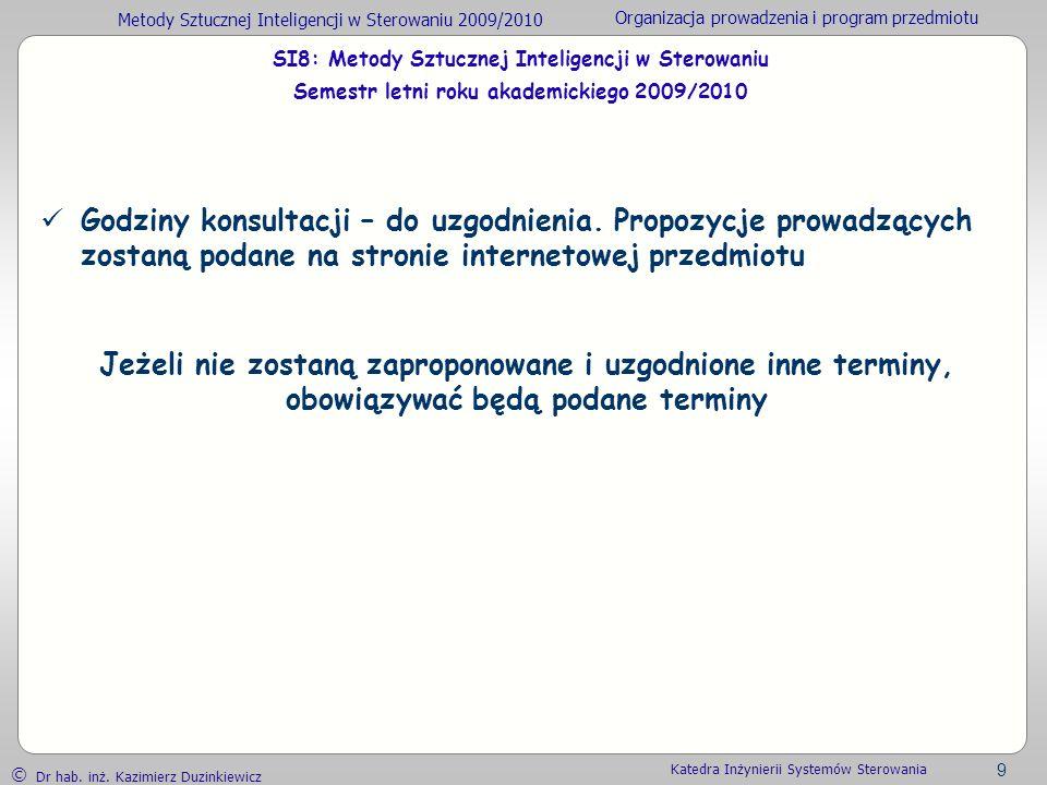 Metody Sztucznej Inteligencji w Sterowaniu 2009/2010 Organizacja prowadzenia i program przedmiotu Dr hab. inż. Kazimierz Duzinkiewicz 9 Katedra Inżyni