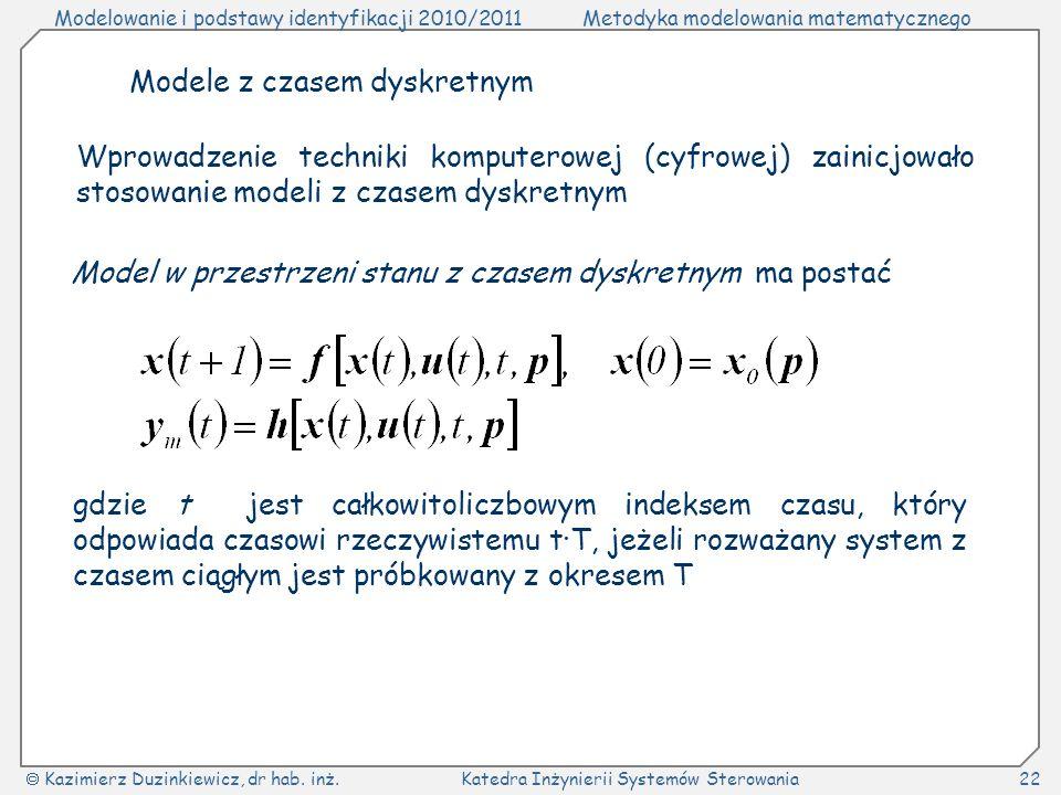 Modelowanie i podstawy identyfikacji 2010/2011Metodyka modelowania matematycznego Kazimierz Duzinkiewicz, dr hab. inż.Katedra Inżynierii Systemów Ster