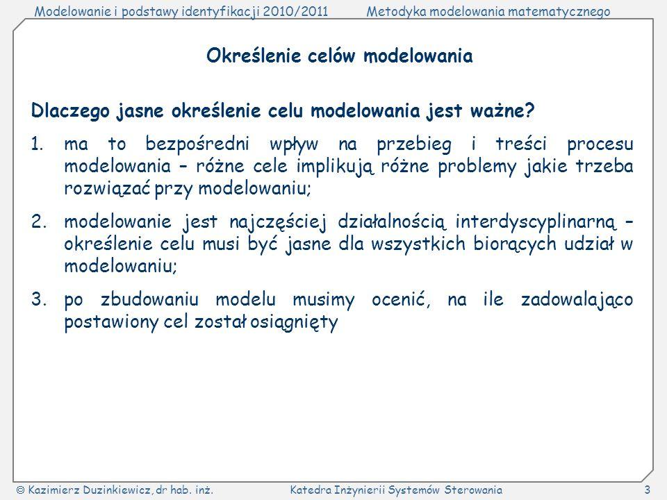 Modelowanie i podstawy identyfikacji 2010/2011Metodyka modelowania matematycznego Kazimierz Duzinkiewicz, dr hab.