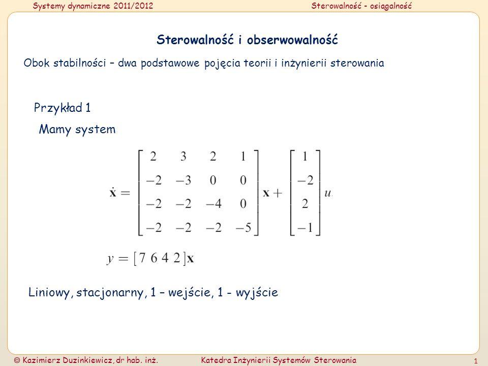 Systemy dynamiczne 2011/2012Sterowalność - osiągalność Kazimierz Duzinkiewicz, dr hab. inż.Katedra Inżynierii Systemów Sterowania 1 Sterowalność i obs