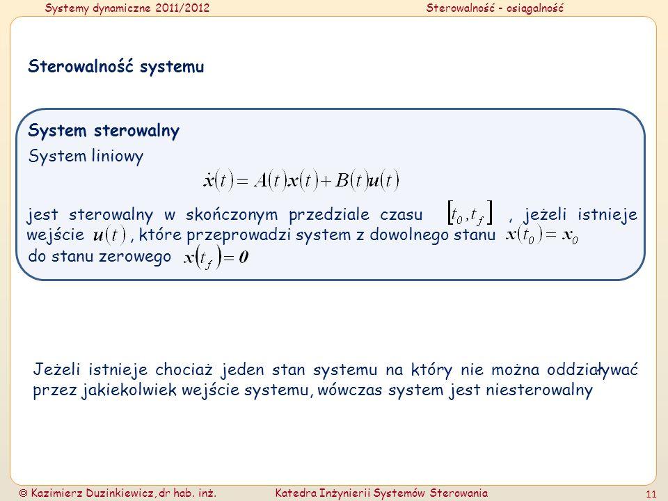 Systemy dynamiczne 2011/2012Sterowalność - osiągalność Kazimierz Duzinkiewicz, dr hab. inż.Katedra Inżynierii Systemów Sterowania 11 do stanu zerowego