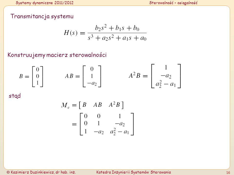 Systemy dynamiczne 2011/2012Sterowalność - osiągalność Kazimierz Duzinkiewicz, dr hab. inż.Katedra Inżynierii Systemów Sterowania 16 Transmitancja sys