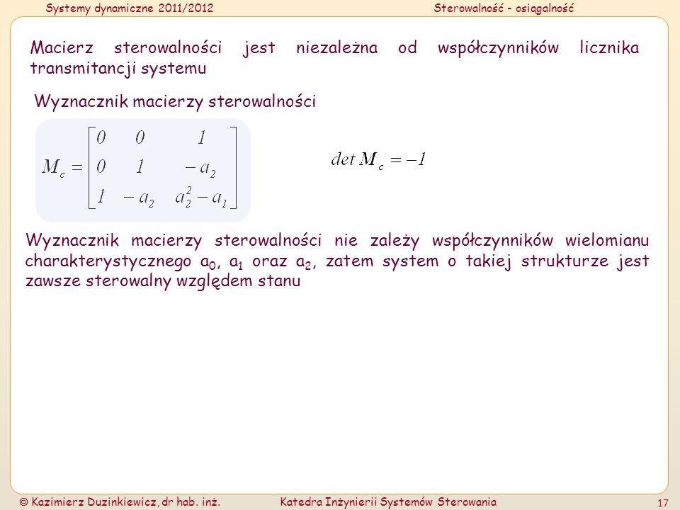 Systemy dynamiczne 2011/2012Sterowalność - osiągalność Kazimierz Duzinkiewicz, dr hab. inż.Katedra Inżynierii Systemów Sterowania 17 Macierz sterowaln