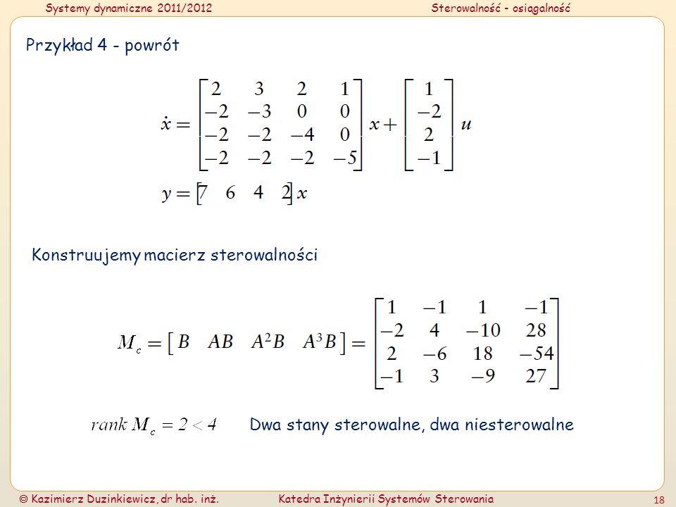 Systemy dynamiczne 2011/2012Sterowalność - osiągalność Kazimierz Duzinkiewicz, dr hab. inż.Katedra Inżynierii Systemów Sterowania 18 Przykład 4 - powr