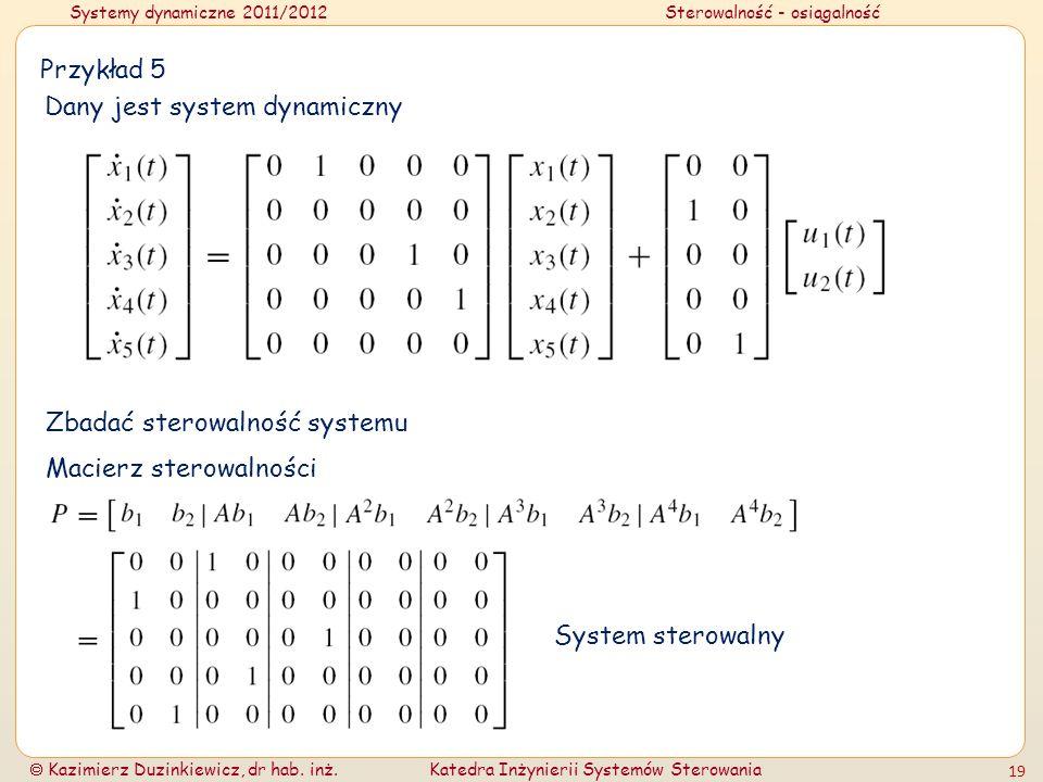 Systemy dynamiczne 2011/2012Sterowalność - osiągalność Kazimierz Duzinkiewicz, dr hab. inż.Katedra Inżynierii Systemów Sterowania 19 Przykład 5 Dany j
