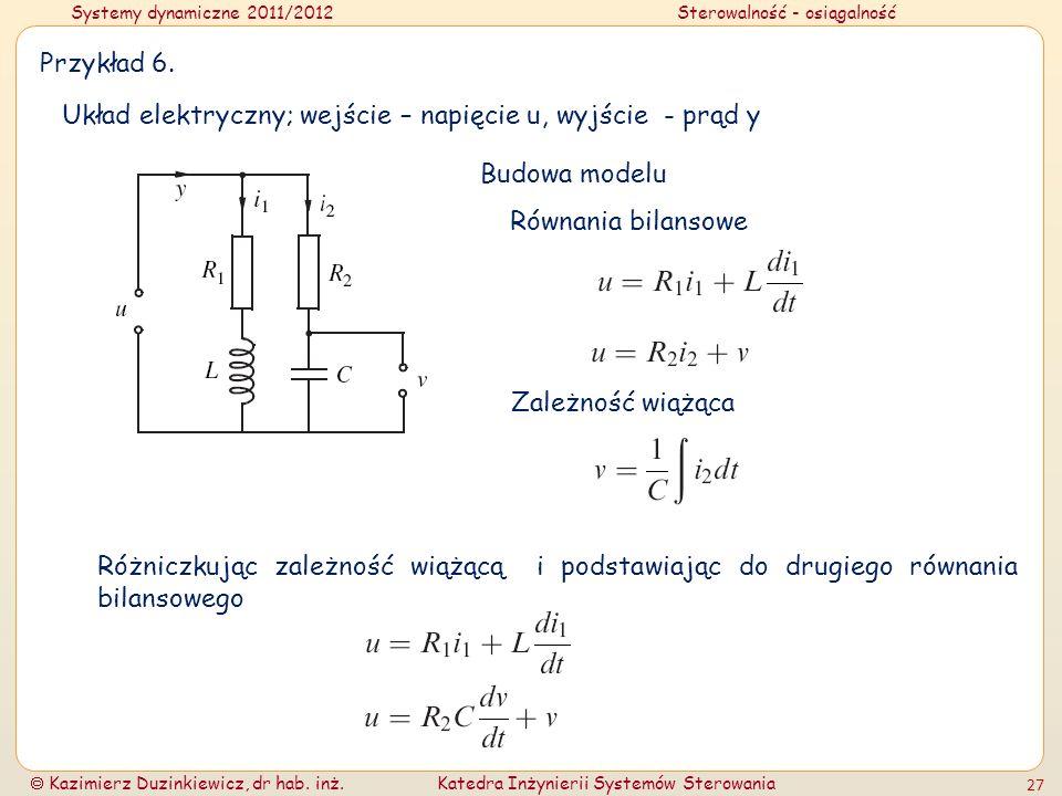 Systemy dynamiczne 2011/2012Sterowalność - osiągalność Kazimierz Duzinkiewicz, dr hab. inż.Katedra Inżynierii Systemów Sterowania 27 Przykład 6. Układ