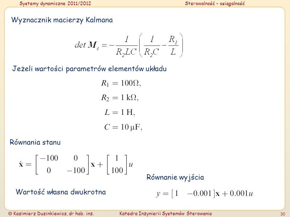 Systemy dynamiczne 2011/2012Sterowalność - osiągalność Kazimierz Duzinkiewicz, dr hab. inż.Katedra Inżynierii Systemów Sterowania 30 Wyznacznik macier