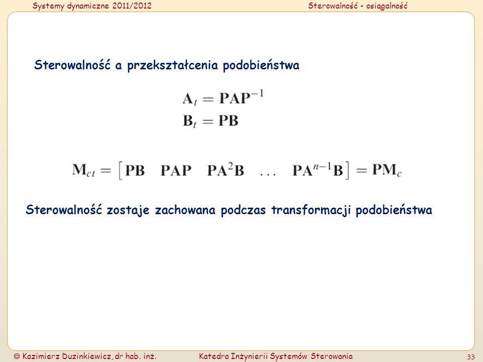 Systemy dynamiczne 2011/2012Sterowalność - osiągalność Kazimierz Duzinkiewicz, dr hab. inż.Katedra Inżynierii Systemów Sterowania 33 Sterowalność a pr