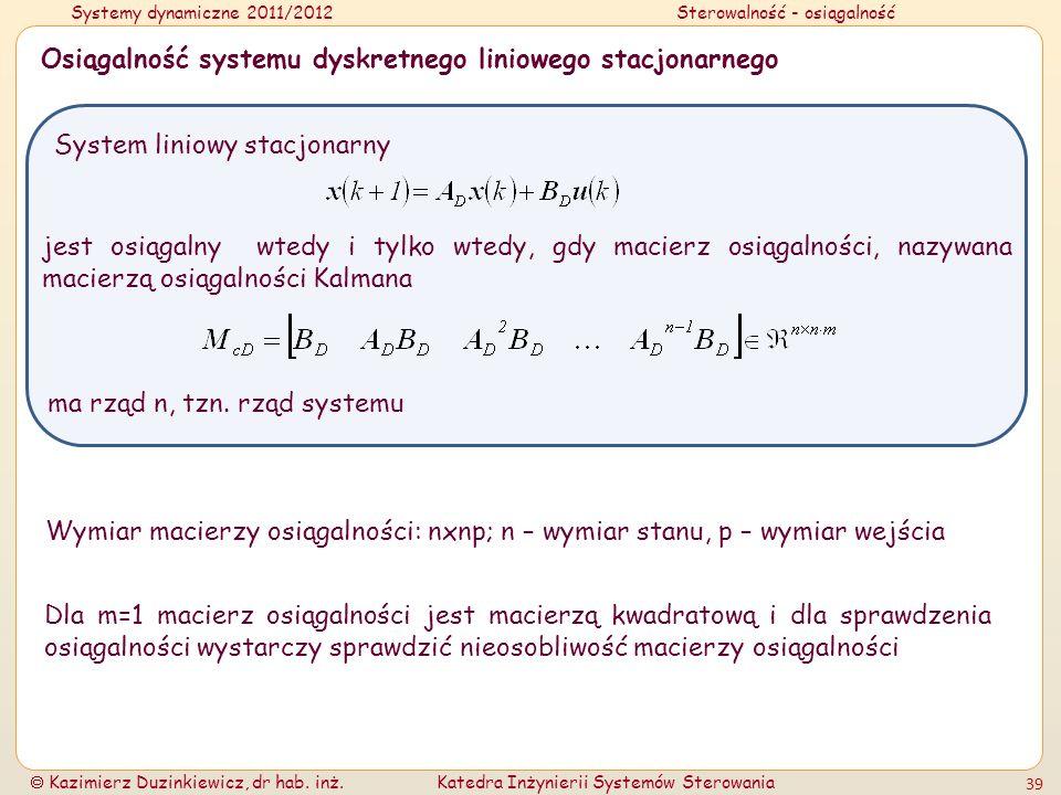 Systemy dynamiczne 2011/2012Sterowalność - osiągalność Kazimierz Duzinkiewicz, dr hab. inż.Katedra Inżynierii Systemów Sterowania 39 Osiągalność syste