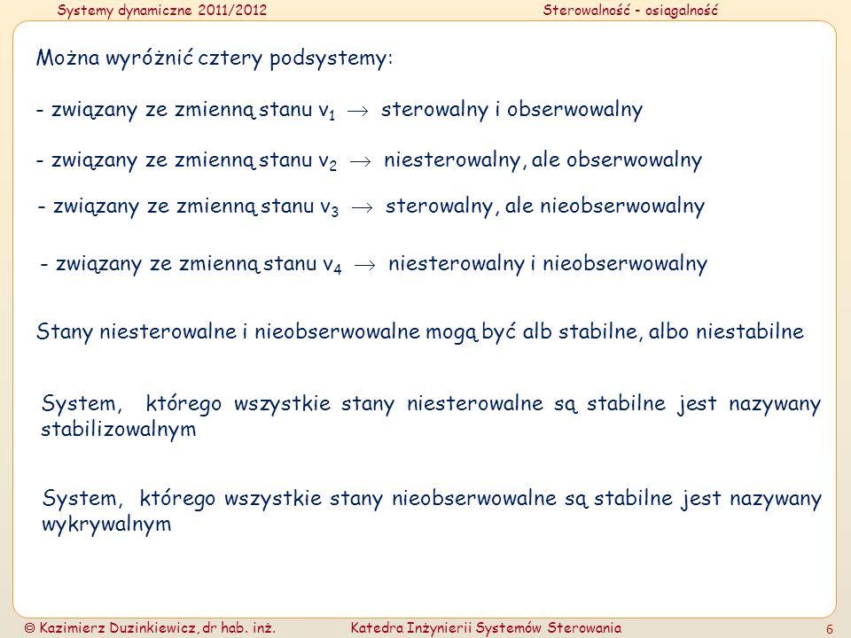 Systemy dynamiczne 2011/2012Sterowalność - osiągalność Kazimierz Duzinkiewicz, dr hab. inż.Katedra Inżynierii Systemów Sterowania 6 Można wyróżnić czt