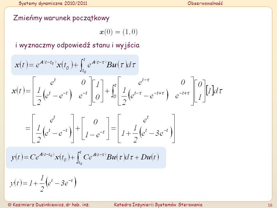 Systemy dynamiczne 2010/2011Obserwowalność Kazimierz Duzinkiewicz, dr hab. inż.Katedra Inżynierii Systemów Sterowania 16 Zmieńmy warunek początkowy i