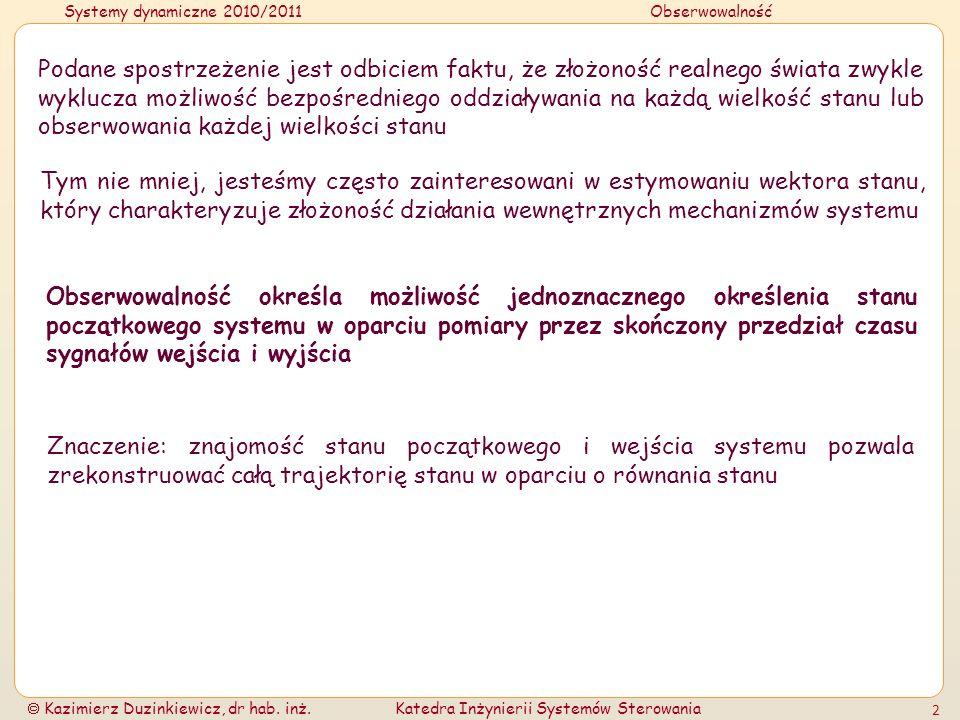 Systemy dynamiczne 2010/2011Obserwowalność Kazimierz Duzinkiewicz, dr hab. inż.Katedra Inżynierii Systemów Sterowania 2 Podane spostrzeżenie jest odbi