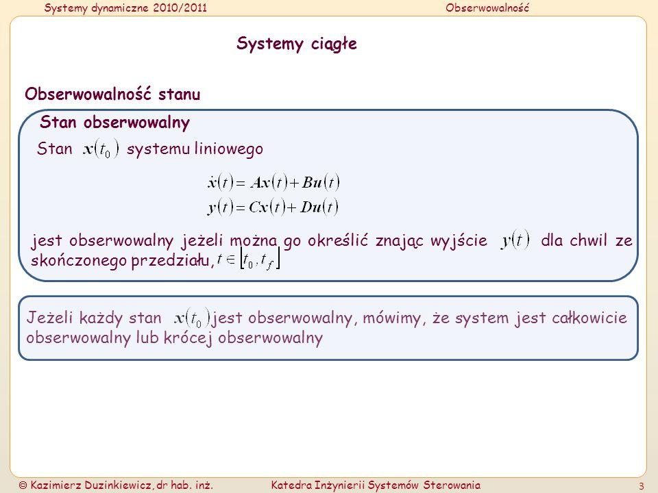 Systemy dynamiczne 2010/2011Obserwowalność Kazimierz Duzinkiewicz, dr hab. inż.Katedra Inżynierii Systemów Sterowania 3 Stan obserwowalny Stan systemu