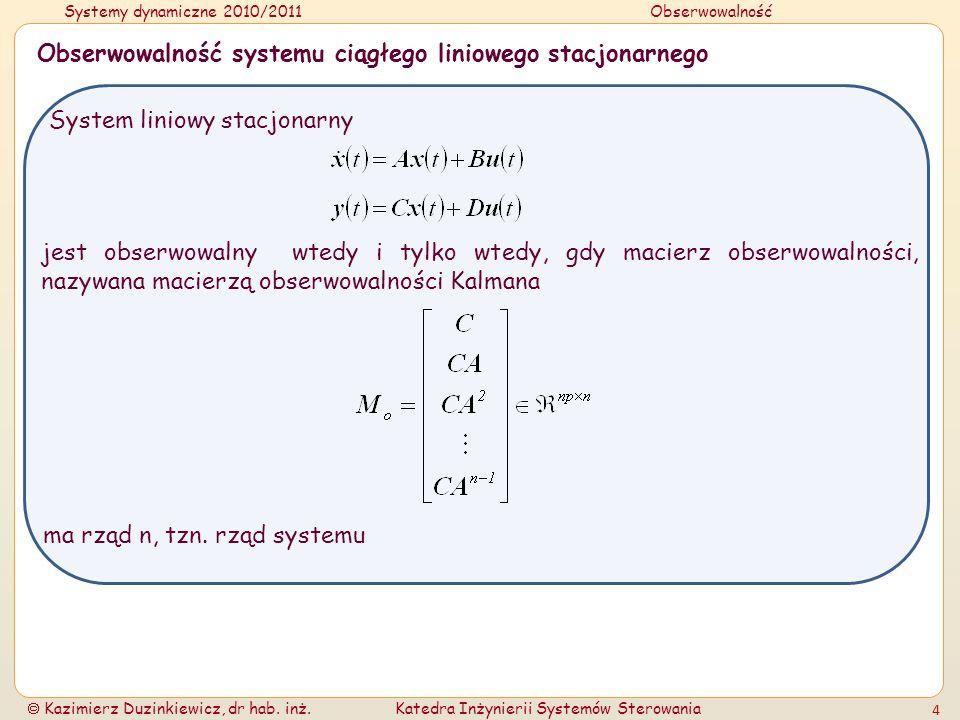 Systemy dynamiczne 2010/2011Obserwowalność Kazimierz Duzinkiewicz, dr hab. inż.Katedra Inżynierii Systemów Sterowania 4 Obserwowalność systemu ciągłeg
