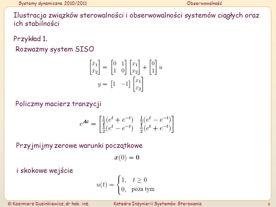 Systemy dynamiczne 2010/2011Obserwowalność Kazimierz Duzinkiewicz, dr hab. inż.Katedra Inżynierii Systemów Sterowania 6 Przykład 1. Ilustracja związkó