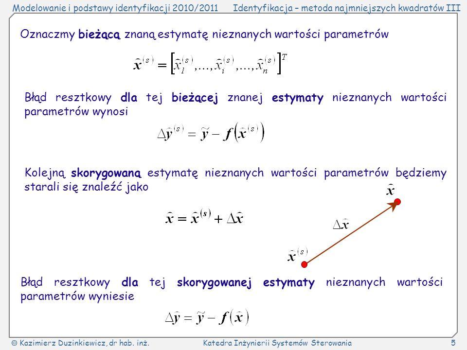Modelowanie i podstawy identyfikacji 2010/2011Identyfikacja – metoda najmniejszych kwadratów III Kazimierz Duzinkiewicz, dr hab. inż.Katedra Inżynieri