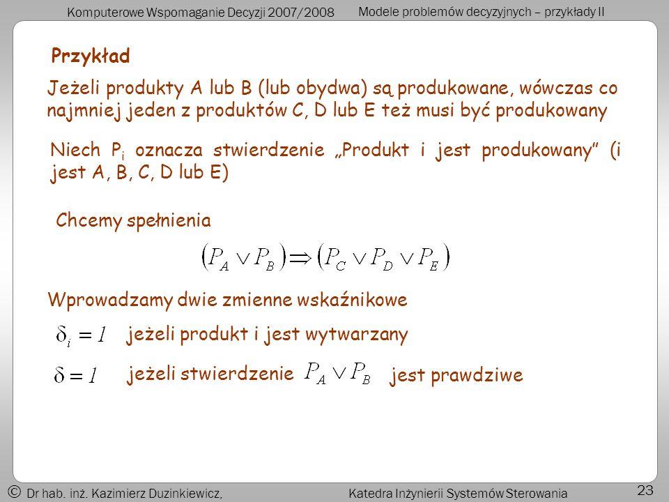 Komputerowe Wspomaganie Decyzji 2007/2008 Modele problemów decyzyjnych – przykłady II Dr hab.