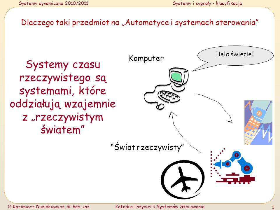 Systemy dynamiczne 2010/2011Systemy i sygnały - klasyfikacje Kazimierz Duzinkiewicz, dr hab. inż.Katedra Inżynierii Systemów Sterowania 1 Dlaczego tak