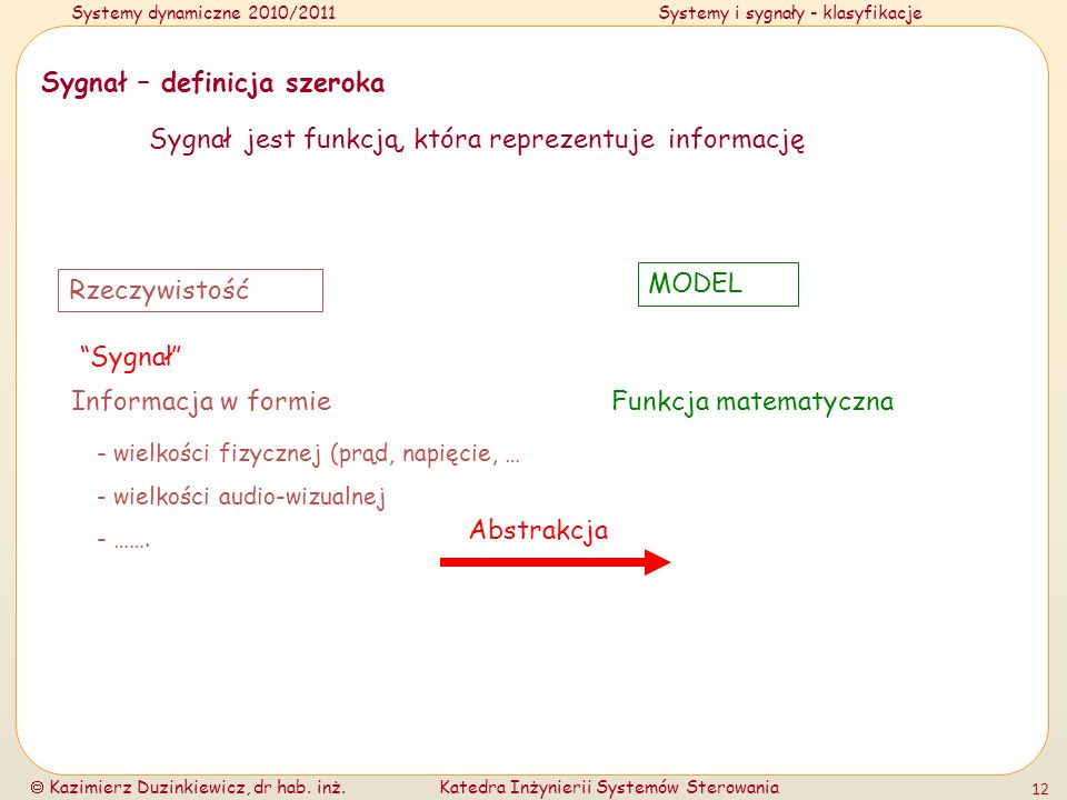 Systemy dynamiczne 2010/2011Systemy i sygnały - klasyfikacje Kazimierz Duzinkiewicz, dr hab. inż.Katedra Inżynierii Systemów Sterowania 12 Sygnał – de